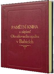 BABICE PAMĚTNÍ KNIHA A ZÁPISNÍ OKRAŠLOVACÍHO SPOLKU 1933 - 1949
